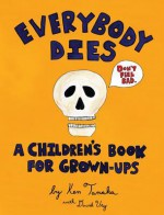 Everybody Dies: A Children's Book for Grown-ups - Ken Tanaka, David Ury