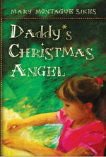 Daddy's Christmas Angel - Mary Montague Sikes