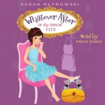 If the Shoe Fits: Whatever After, Book 2 - Sarah Mlynowski, Emily Eiden