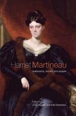 Harriet Martineau: Authorship, Society and Empire - Ella Dzelzainis, Cora Kaplan