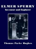 Elmer Sperry; Inventor And Engineer - Thomas P. Hughes