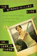 The Strong-Willed Wife: Using Your Personality to Honor God and Your Husband - Debbie Cherry, Jerry Bridges