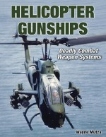 Helicopter Gunships: Deadly Combat Weapon Systems (Specialty Press) - Wayne Mutza