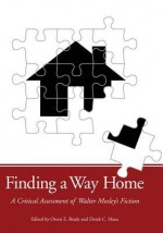 Finding a Way Home: A Critical Assessment of Walter Mosley's Fiction - Owen E. Brady, Derek C. Maus
