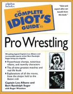 The Complete Idiot's Guide to Pro Wrestling - Lou Albano, Bert Randolph Sugar, Roger Woodson