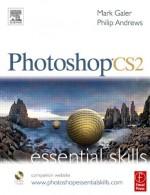 Photoshop CS2 Essential Skills [With CDROM] - Mark Galer, Philip Andrews