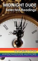 Midnight Dude: Selected Readings - Awesomedude, James Savik, Richard Norway, Lugnutz, Codey, Steven Keiths, Bruin Fisher, Altimexis, Douglas Grant, Cole Parker, Camy Sussex, Graeme, Tragic Rabbit, James Merkin, Gee Whillickers, Dave Schreiber, Pertinax Carrus, Dude, R.J. Santos