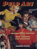 Pulp Art: Original Cover Paintings for the Great American Pulp Magazines - Robert Lesser, Roger T. Reed, Fred Cook, Shirley Seeger, Forrest J. Ackerman, Steve Kennedy, Sam Moskowitz, Walt Reed, Jim Steranko, John de Soto, Danton Burroughs, Darrell C. Richardson, Alison M. Scott, James Van Hise, Zina Saunders, George Hocutt, Bruce Cassidy, Charle