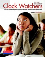 Clock Watchers: Six Steps to Motivating and Engaging Disengaged Students Across Content Areas - Stephanie Quate, John McDermott, Cris Tovani