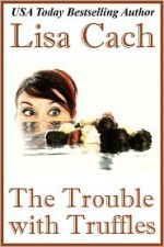 The Trouble With Truffles - Lisa Cach