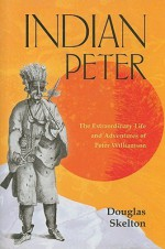 Indian Peter: The Extraordinary Life and Adventures of Peter Williamson - Douglas Skelton