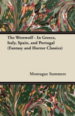 The Werewolf - In Greece, Italy, Spain, and Portugal (Fantasy and Horror Classics) - Montague Summers
