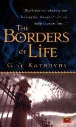 The Borders of Life - Gael A. Kathryns, Gael Baudino
