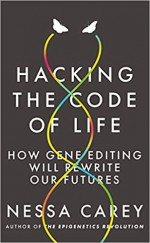 Hacking the Code of Life: How gene editing will rewrite our futures - Nessa Carey