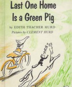 Last One Home Is A Green Pig (An I Can Read Book) - Edith Thacher Hurd, Clement Hurd