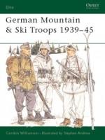 German Mountain & Ski Troops 1939-45 - Gordon Williamson, Stephen Andrew