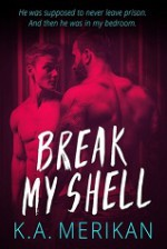 Break My Shell - K.A. Merikan