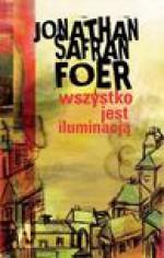 Wszystko jest iluminacją - Foer Jonathan Safran, Michał Kłobukowski