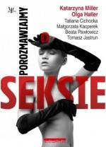 Porozmawiajmy o seksie - Katarzyna Miller, Tomasz Jastrun, Tatiana Cichocka, Olga Haller, Małgorzata Kacperek, Beata Pawłowicz