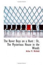 The Rover Boys on a Hunt : Or, The Mysterious House in the Woods - Arthur M. Winfield