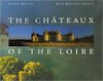 The Chateaux of the Loire - Pierre Miquel, Jean-Baptiste Leroux