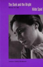 The Dark and the Bright: Memoirs, 1911-1989 (Studies in Austrian Literature, Culture, and Thought Translation Series) (Studies in Austrian Literature, Culture, and Thought Translation Series) - Hilde Spiel, Christine Shuttleworth