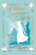 A Most Improper Magick (The Unladylike Adventures of Kat Stephenson) - Stephanie Burgis, Anne Yvonne Gilbert