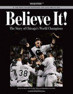 Believe It: The Story of the Chicago White Sox 2005 World Series Champions - Chicago Tribune, Jerome Holtzman