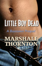 Little Boy Dead: A Boystown Prequel - Marshall Thornton
