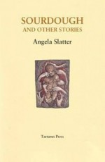 Sourdough and Other Stories - Angela Slatter