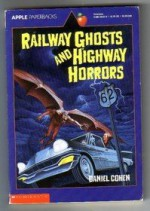 Railway Ghosts and Highway Horrors - Daniel Cohen, Stephen Marchesi