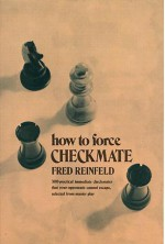 How to Force Checkmate - Fred Reinfeld