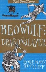 Beowulf: Dragonslayer - Rosemary Sutcliff, Charles Keeping