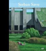 Serban Savu: Paintings 2005-2010 - David Nolan, David Cohen, Serban Savu