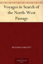 Voyages in Search of the North-West Passage - Richard Hakluyt, Henry Morley