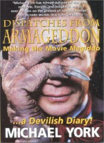 Dispatches from Armageddon: Making the Movie Megiddo...a Devilish Diary! - Michael York