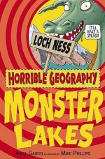 Monster Lakes (Horrible Geography) - Anita Ganeri, Mike Phillips