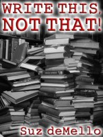 Write This, Not That! - Suz deMello