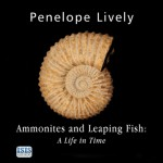 Ammonites and Leaping Fish: A Life in Time - Penelope Lively, Anna Bentinck, Isis Publishing Ltd