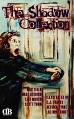 The Shadow Collection, Volume One - Mark Atkinson, Scott Young, Lisa Morton, C. J. Franks, Jessica Byrne, Lho Brockhoff