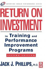 Return on Investment in Training and Performance Improvement Programs - Jack J. Phillips