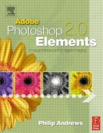Adobe Photoshop Elements 2.0: A Visual Introduction to Digital Imaging - Philip Andrews