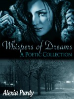 Whispers of Dreams (A Poetic Collection) - Alexia Purdy
