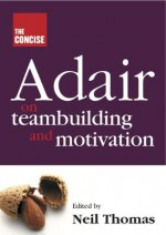 The Concise Adair on Teambuilding and Motivation - John Adair, Neil Thomas