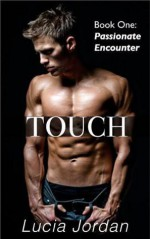 Touch: Passionate Encounter - Lucia Jordan
