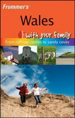 Frommer's Wales with Your Family - Nick Dalton, Deborah Stone