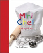 Mini Chef: Cooking with kids - Sheridan Rogers
