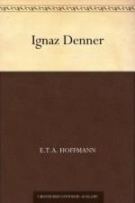 Ignaz Denner (German Edition) - E.T.A. Hoffmann