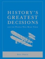 History's Greatest Decisions And The People Who Made Them - Bill Price