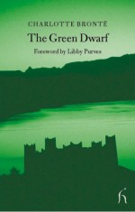 The Green Dwarf: A Tale of the Perfect Tense (Hesperus Classics) - Charlotte Brontë, Libby Purves